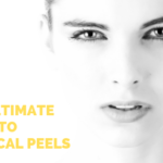 The Ultimate Guide to Chemical Peels
